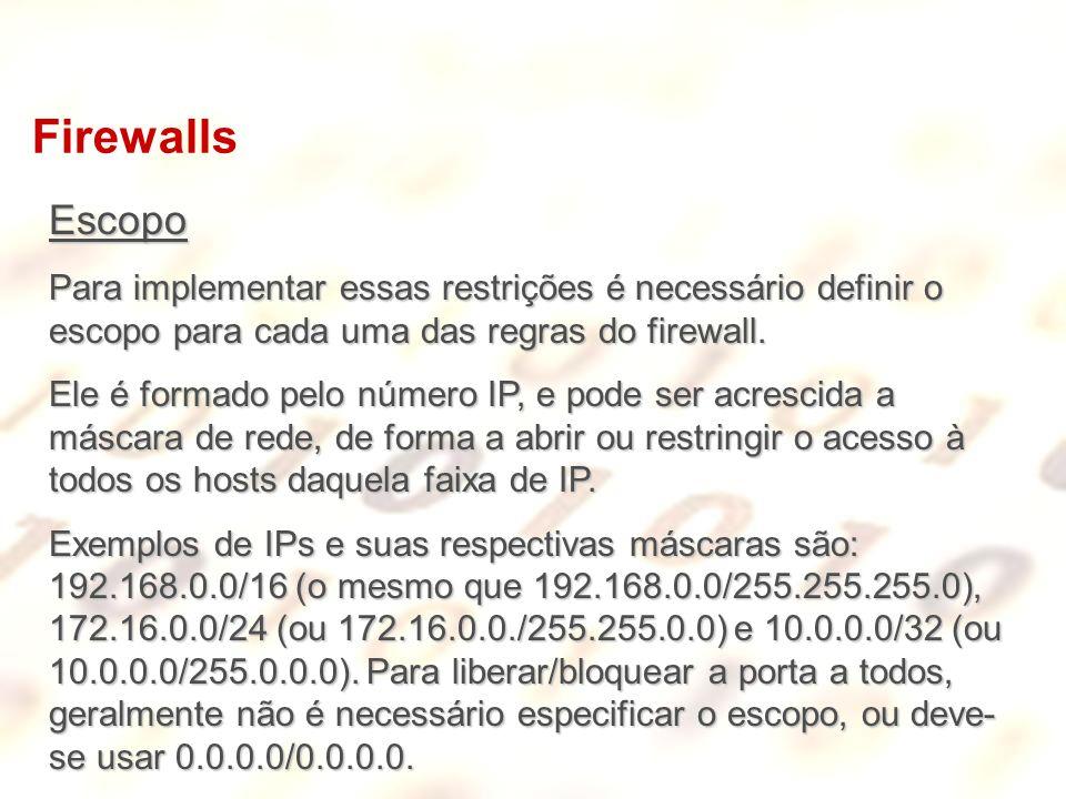 Firewalls Escopo Para implementar essas restrições é necessário definir o escopo para cada uma das regras do firewall. Ele é formado pelo número IP, e