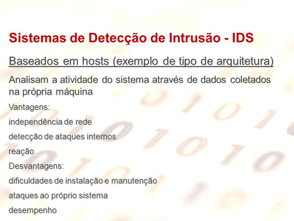 Baseados em hosts (exemplo de tipo de arquitetura) Analisam a atividade do sistema através de dados coletados na própria máquina Vantagens: independên
