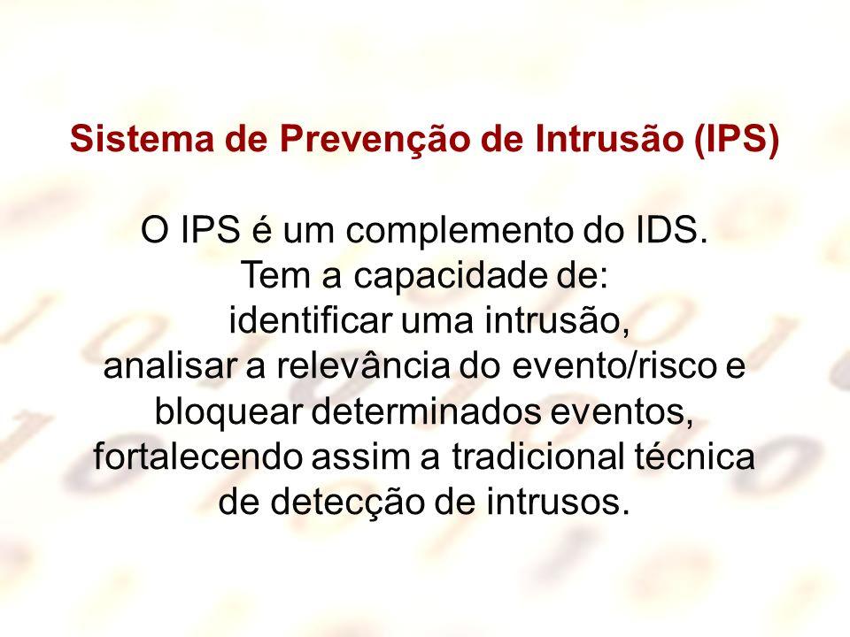 Sistema de Prevenção de Intrusão (IPS) O IPS é um complemento do IDS. Tem a capacidade de: identificar uma intrusão, analisar a relevância do evento/r