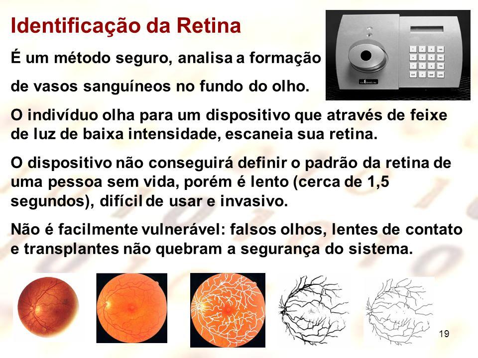 19 Identificação da Retina É um método seguro, analisa a formação de vasos sanguíneos no fundo do olho. O indivíduo olha para um dispositivo que atrav