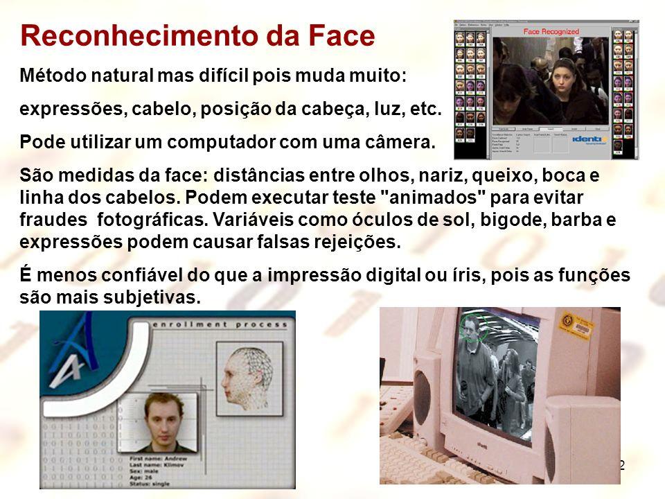 22 Reconhecimento da Face Método natural mas difícil pois muda muito: expressões, cabelo, posição da cabeça, luz, etc. Pode utilizar um computador com