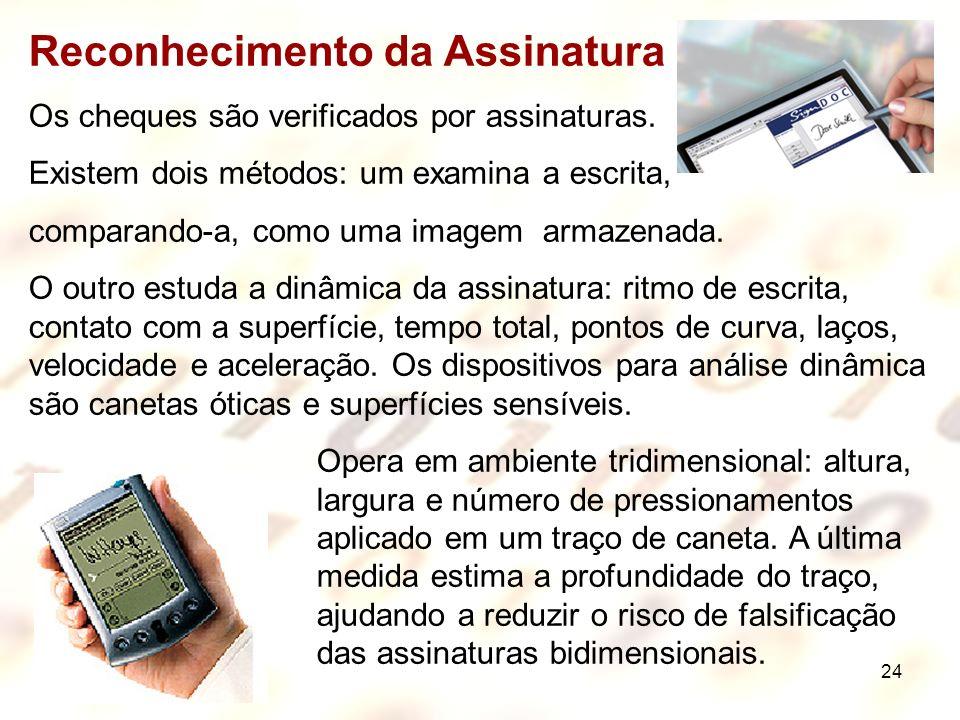 24 Reconhecimento da Assinatura Os cheques são verificados por assinaturas. Existem dois métodos: um examina a escrita, comparando-a, como uma imagem