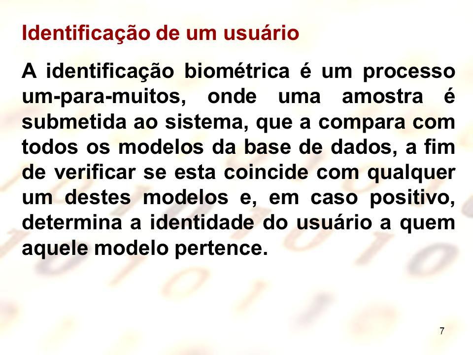 7 Identificação de um usuário A identificação biométrica é um processo um-para-muitos, onde uma amostra é submetida ao sistema, que a compara com todo