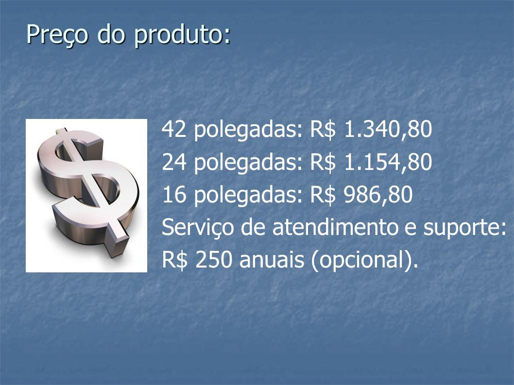 42 polegadas: R$ 1.340,80 24 polegadas: R$ 1.154,80 16 polegadas: R$ 986,80 Serviço de atendimento e suporte: R$ 250 anuais (opcional). Preço do produ