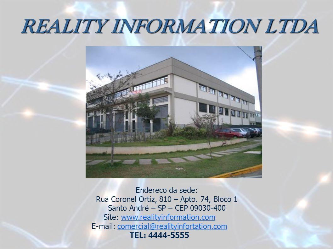 Endereco da sede: Rua Coronel Ortiz, 810 – Apto. 74, Bloco 1 Santo André – SP – CEP 09030-400 Site: www.realityinformation.com E-mail: comercial@reali
