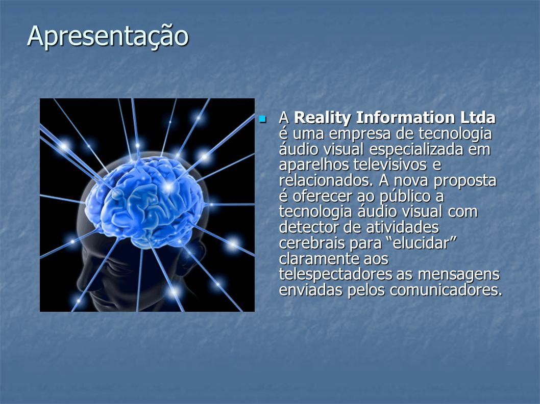 Apresentação A Reality Information Ltda é uma empresa de tecnologia áudio visual especializada em aparelhos televisivos e relacionados. A nova propost