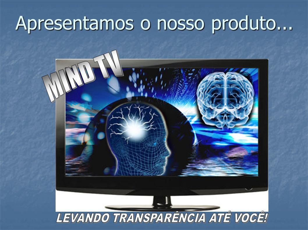O Mind TV – Trata-se de um televisor inovador que possibilita captação das ondas cerebrais dos comunicadores, mostrando falsas mensagens e comportamentos antiéticos que poderiam influenciar a opinião e o comportamento do telespectador.
