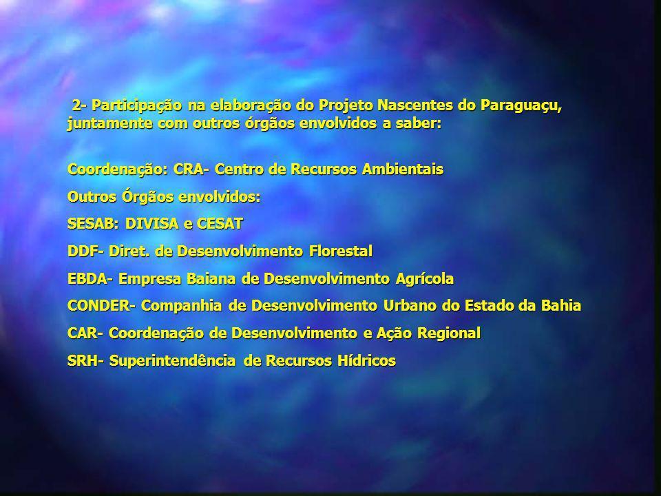 2- Participação na elaboração do Projeto Nascentes do Paraguaçu, juntamente com outros órgãos envolvidos a saber: 2- Participação na elaboração do Pro