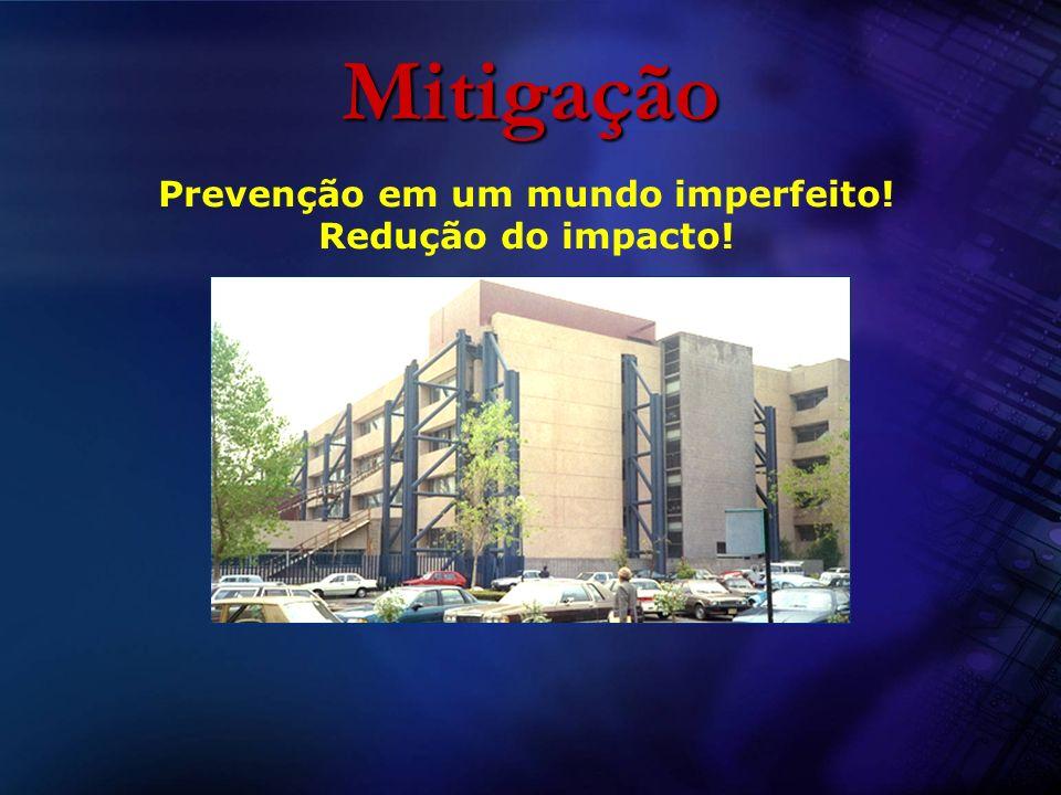Mitigação Prevenção em um mundo imperfeito! Redução do impacto!