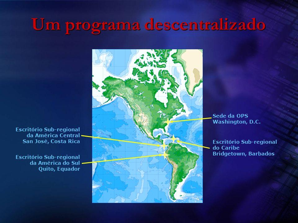 Um programa descentralizado Sede da OPS Washington, D.C. Escritório Sub-regional do Caribe Bridgetown, Barbados Escritório Sub-regional da América Cen