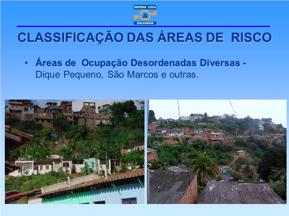 Áreas de Ocupação Desordenadas Diversas - Dique Pequeno, São Marcos e outras. CLASSIFICAÇÃO DAS ÁREAS DE RISCO