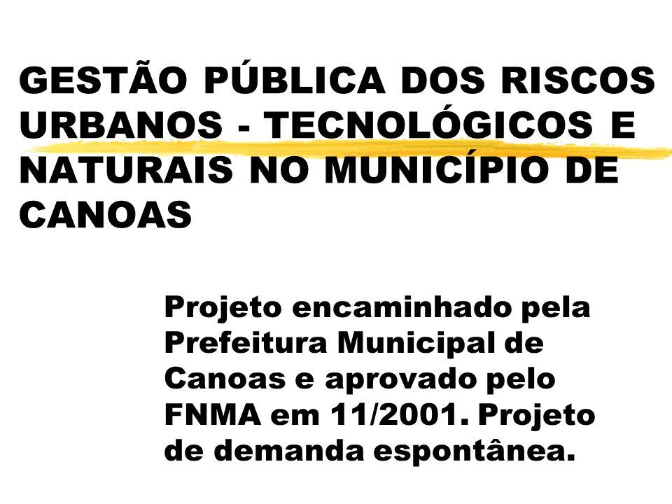 GESTÃO PÚBLICA DOS RISCOS URBANOS - TECNOLÓGICOS E NATURAIS NO MUNICÍPIO DE CANOAS Projeto encaminhado pela Prefeitura Municipal de Canoas e aprovado