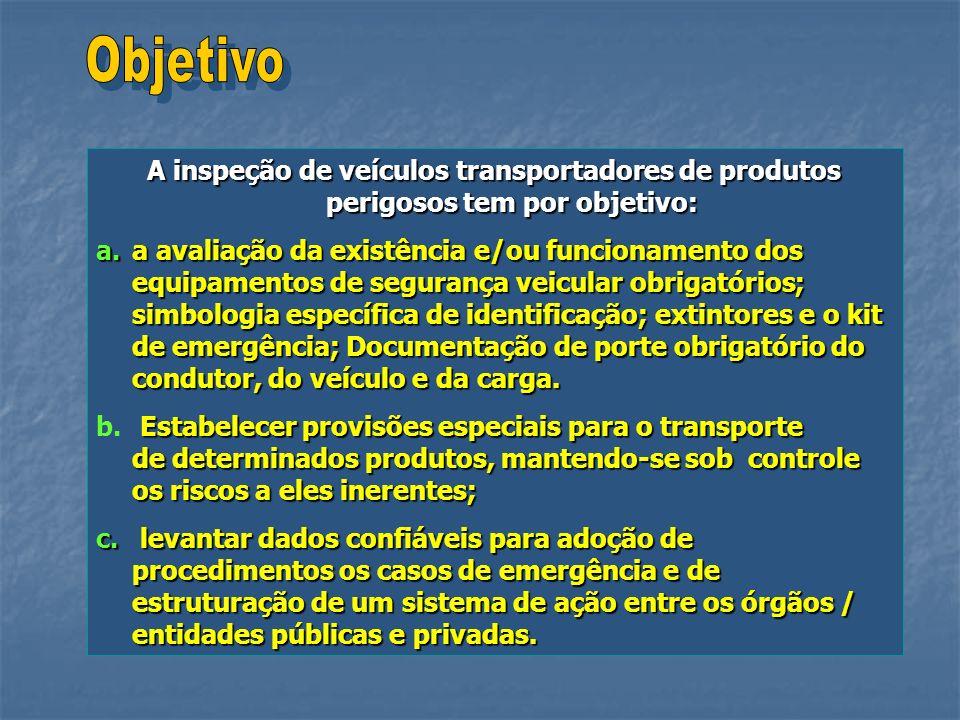 A inspeção de veículos transportadores de produtos perigosos tem por objetivo: a.a avaliação da existência e/ou funcionamento dos equipamentos de segu