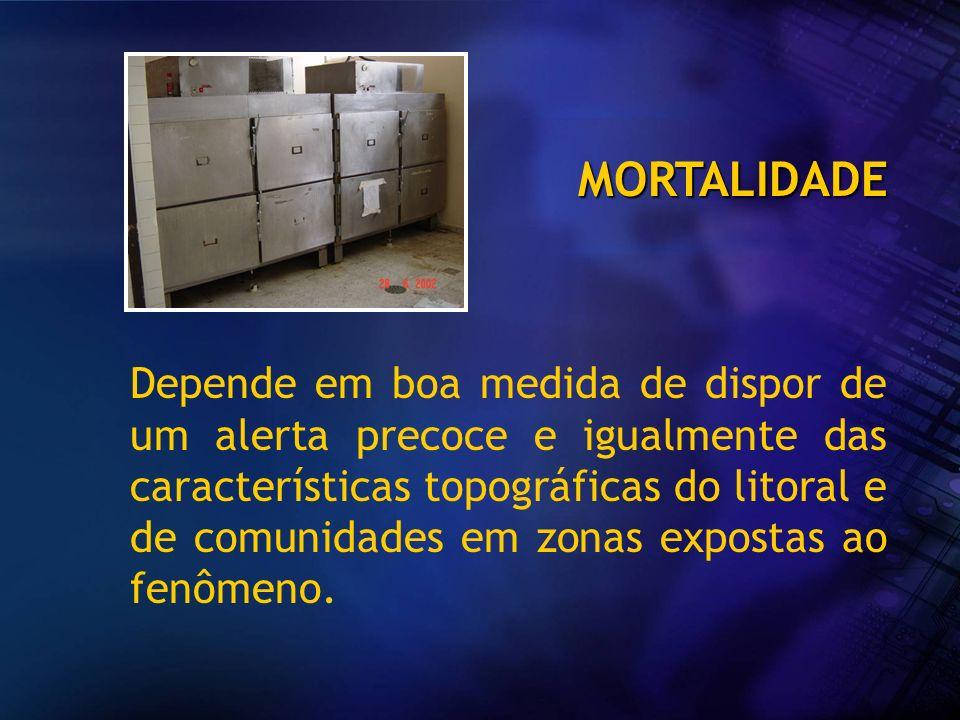 MORTALIDADE Depende em boa medida de dispor de um alerta precoce e igualmente das características topográficas do litoral e de comunidades em zonas ex