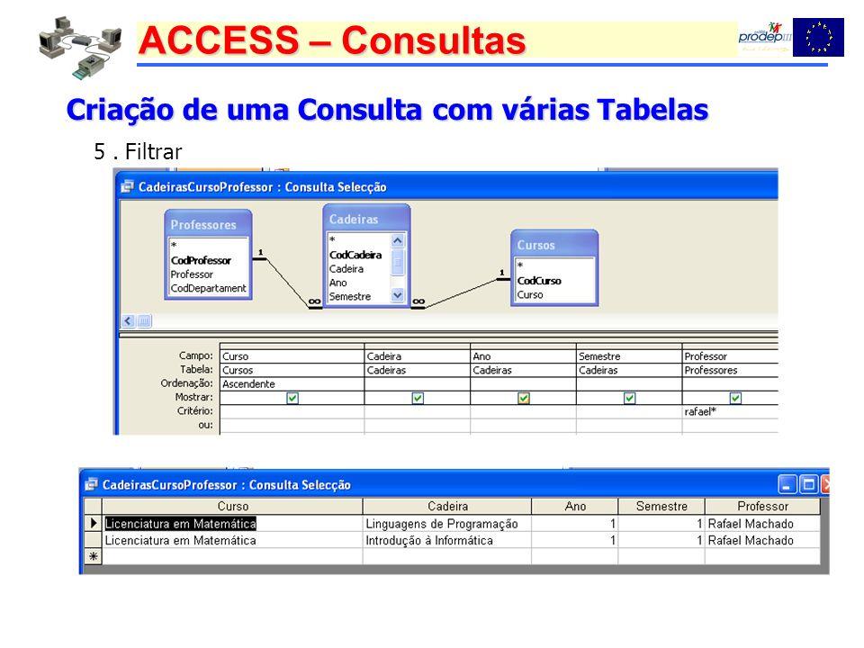 ACCESS – Consultas Criação de uma Consulta com várias Tabelas 5. Filtrar
