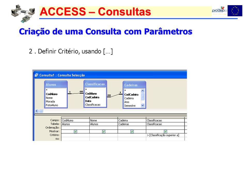 ACCESS – Consultas Criação de uma Consulta com Parâmetros 2. Definir Critério, usando […]