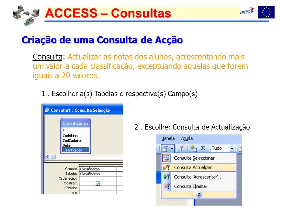 ACCESS – Consultas Criação de uma Consulta de Acção Consulta: Actualizar as notas dos alunos, acrescentando mais um valor a cada classificação, except