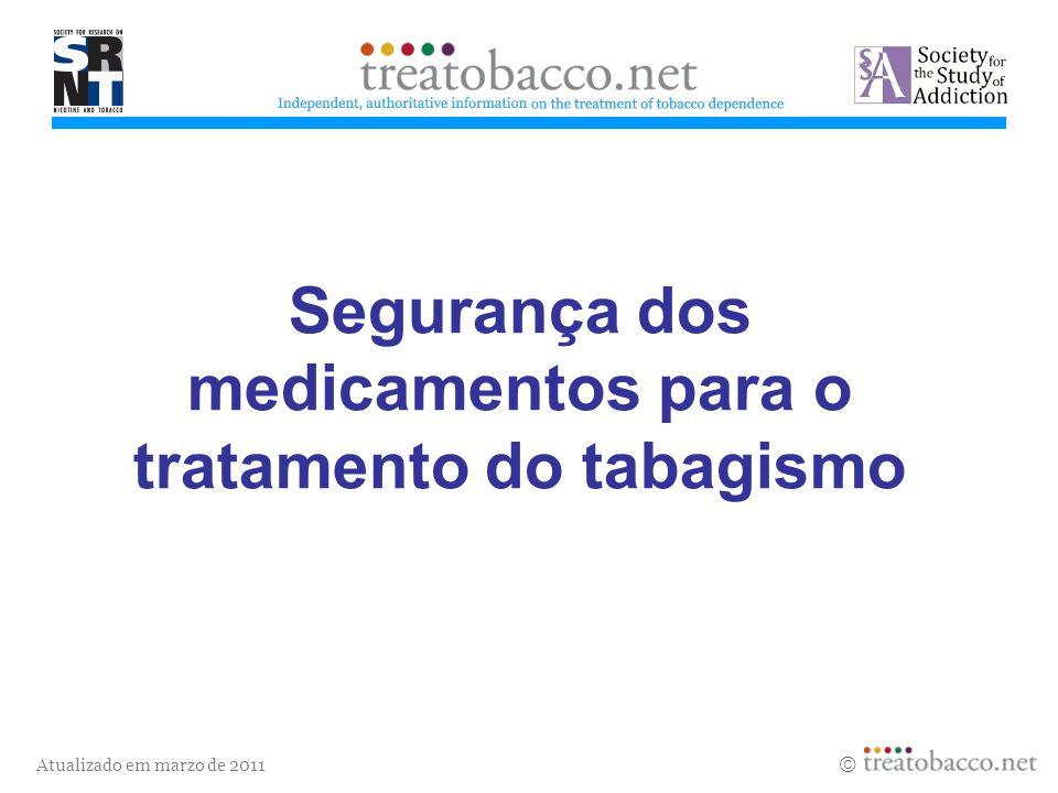 Atualizado em marzo de 2011 Segurança dos medicamentos para o tratamento do tabagismo