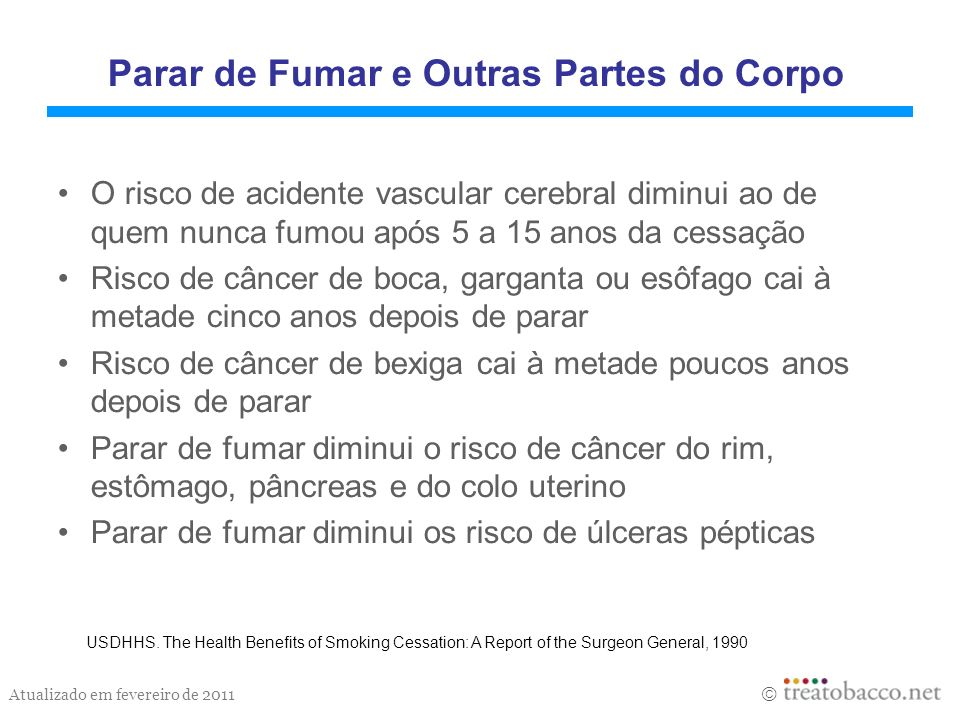 Atualizado em fevereiro de 2011 Parar de Fumar e Outras Partes do Corpo O risco de acidente vascular cerebral diminui ao de quem nunca fumou após 5 a