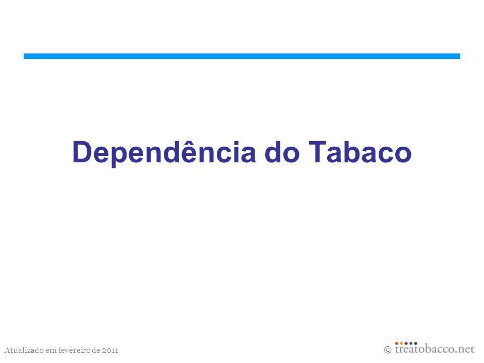 Atualizado em fevereiro de 2011 Dependência do Tabaco