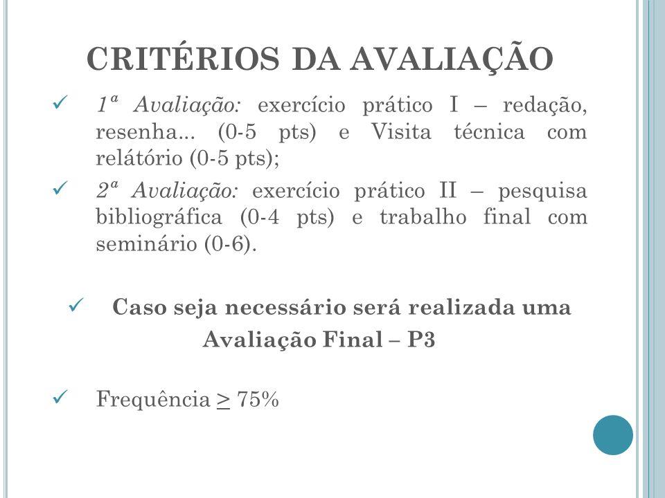 CRITÉRIOS DA AVALIAÇÃO 1ª Avaliação: exercício prático I – redação, resenha... (0-5 pts) e Visita técnica com relátório (0-5 pts); 2ª Avaliação: exerc