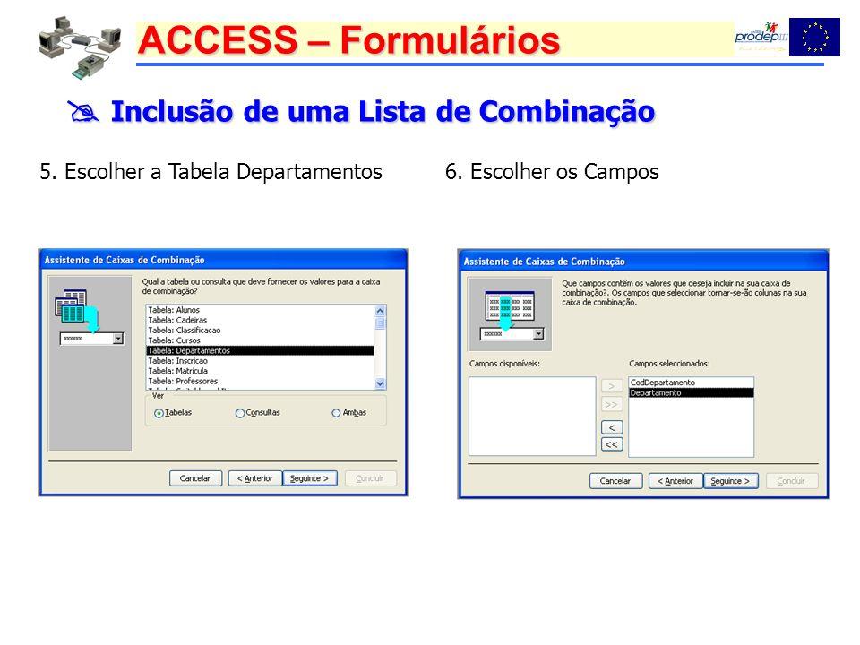 ACCESS – Formulários Inclusão de uma Lista de Combinação Inclusão de uma Lista de Combinação 5. Escolher a Tabela Departamentos6. Escolher os Campos