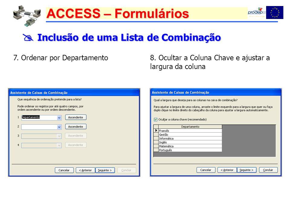 ACCESS – Formulários Inclusão de uma Lista de Combinação Inclusão de uma Lista de Combinação 7. Ordenar por Departamento8. Ocultar a Coluna Chave e aj