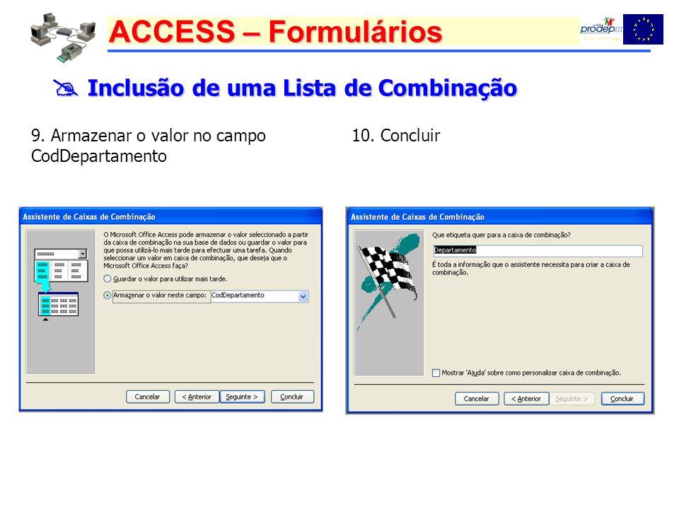 ACCESS – Formulários Inclusão de uma Lista de Combinação Inclusão de uma Lista de Combinação 9. Armazenar o valor no campo CodDepartamento 10. Conclui