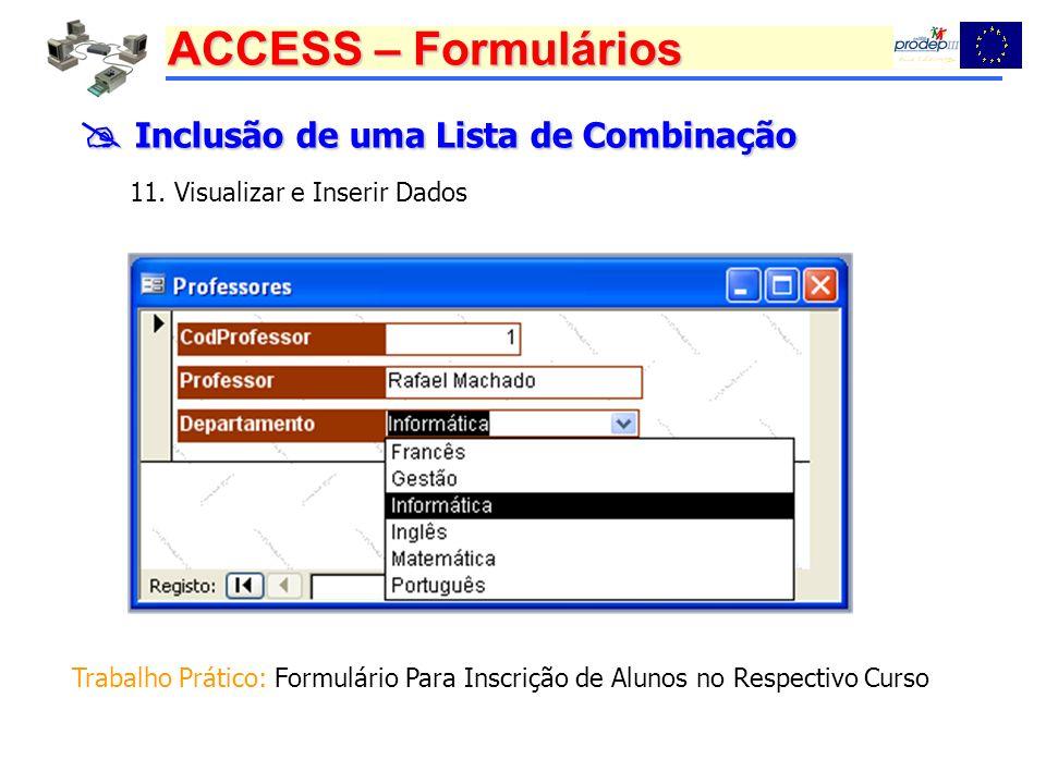 ACCESS – Formulários Inclusão de uma Lista de Combinação Inclusão de uma Lista de Combinação 11. Visualizar e Inserir Dados Trabalho Prático: Formulár