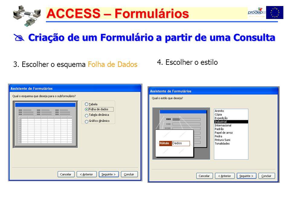 ACCESS – Formulários Criação de um Formulário a partir de uma Consulta Criação de um Formulário a partir de uma Consulta 3. Escolher o esquema Folha d