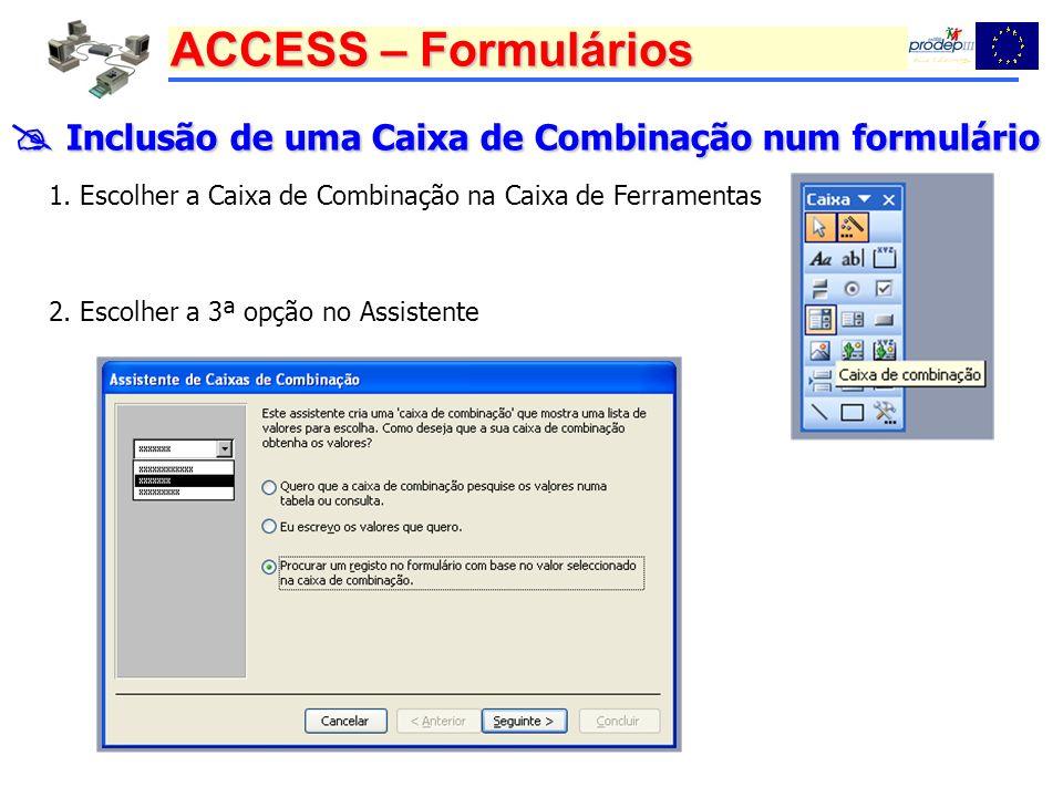 ACCESS – Formulários Inclusão de uma Caixa de Combinação num formulário Inclusão de uma Caixa de Combinação num formulário 1. Escolher a Caixa de Comb