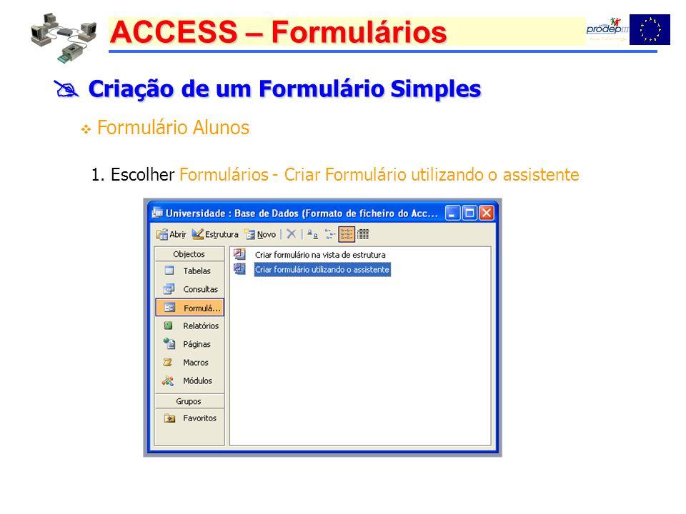 ACCESS – Formulários Criação de um Formulário Simples Criação de um Formulário Simples Formulário Alunos 1. Escolher Formulários - Criar Formulário ut