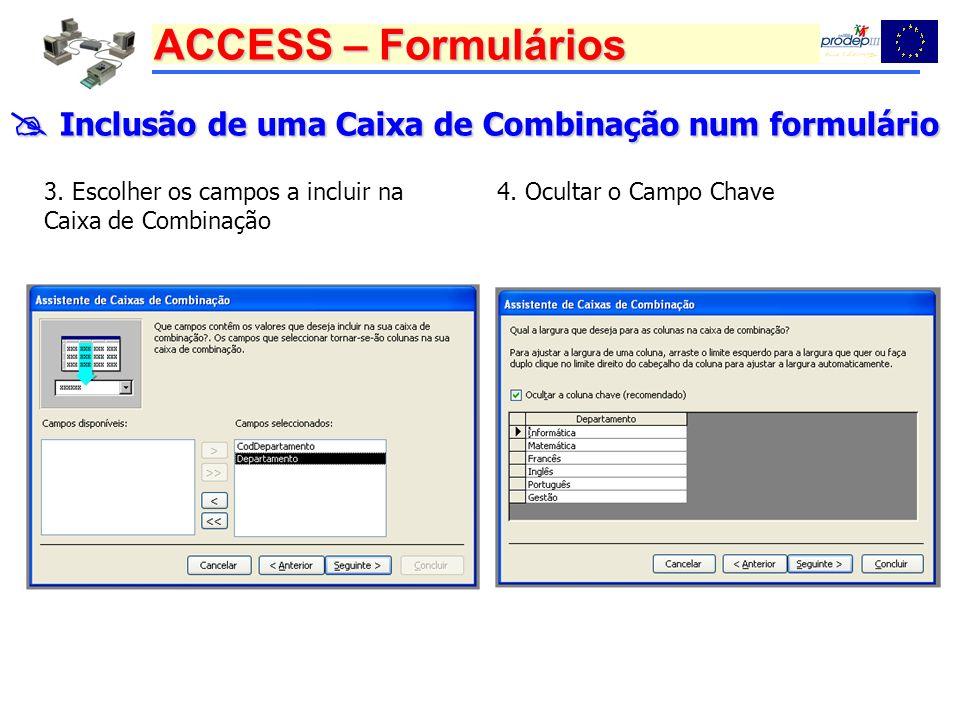 ACCESS – Formulários Inclusão de uma Caixa de Combinação num formulário Inclusão de uma Caixa de Combinação num formulário 3. Escolher os campos a inc