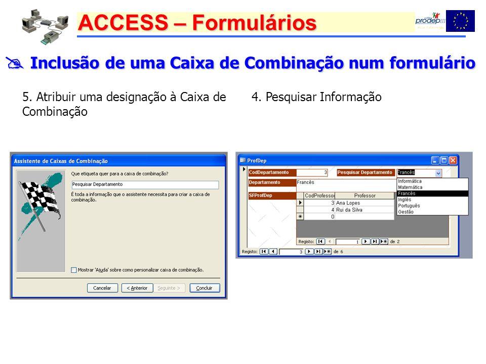 ACCESS – Formulários Inclusão de uma Caixa de Combinação num formulário Inclusão de uma Caixa de Combinação num formulário 5. Atribuir uma designação