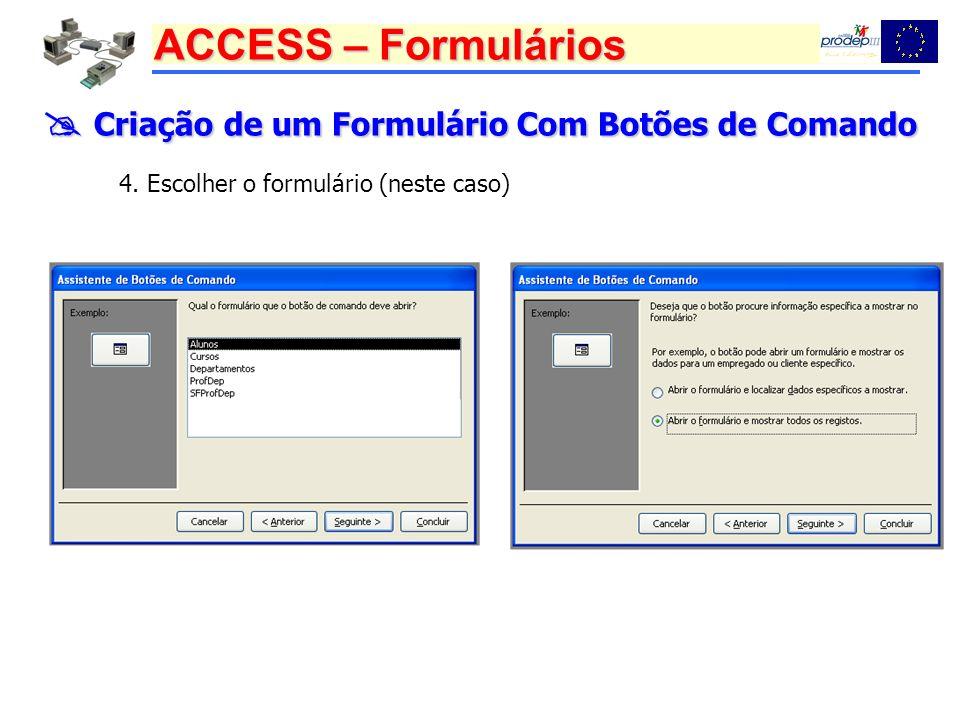 ACCESS – Formulários Criação de um Formulário Com Botões de Comando Criação de um Formulário Com Botões de Comando 5.