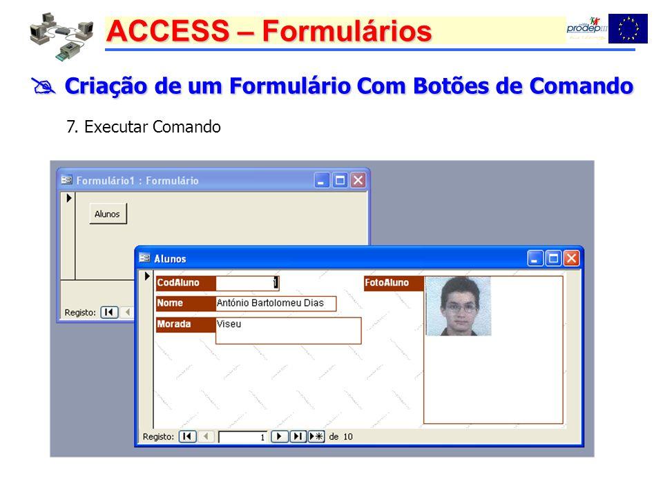 ACCESS – Formulários Criação de um Formulário Com Botões de Comando Criação de um Formulário Com Botões de Comando 7. Executar Comando