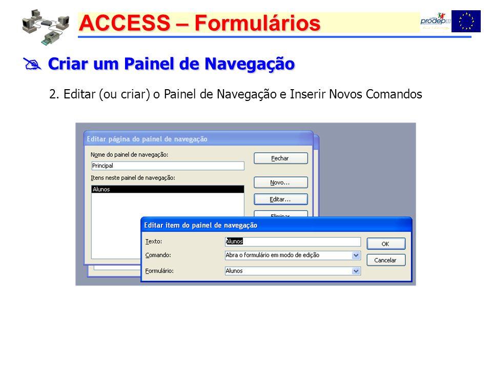 ACCESS – Formulários Criar um Painel de Navegação Criar um Painel de Navegação 2. Editar (ou criar) o Painel de Navegação e Inserir Novos Comandos