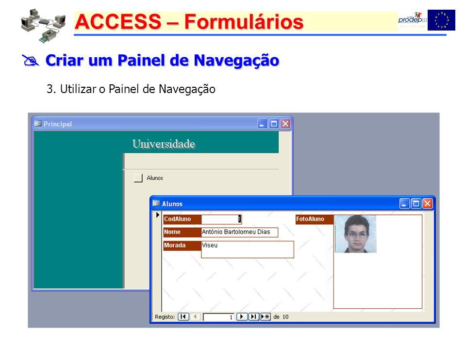 ACCESS – Formulários Criar um Painel de Navegação Criar um Painel de Navegação 3. Utilizar o Painel de Navegação