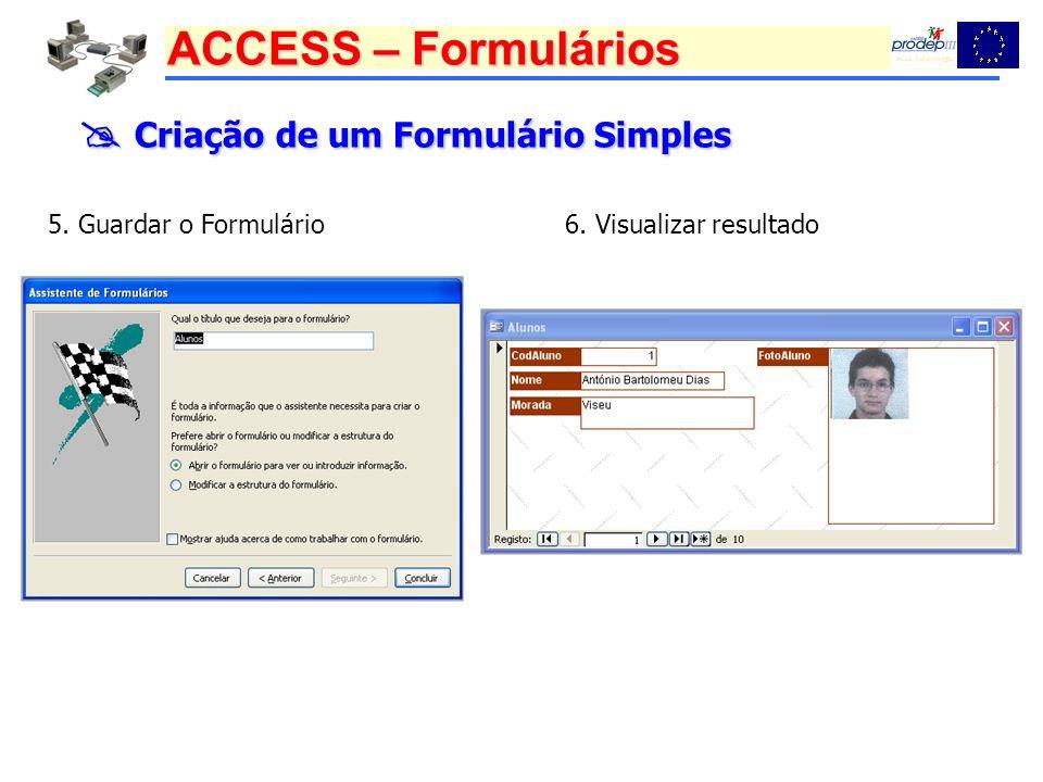 ACCESS – Formulários Criação de um Formulário Simples Criação de um Formulário Simples 5. Guardar o Formulário6. Visualizar resultado