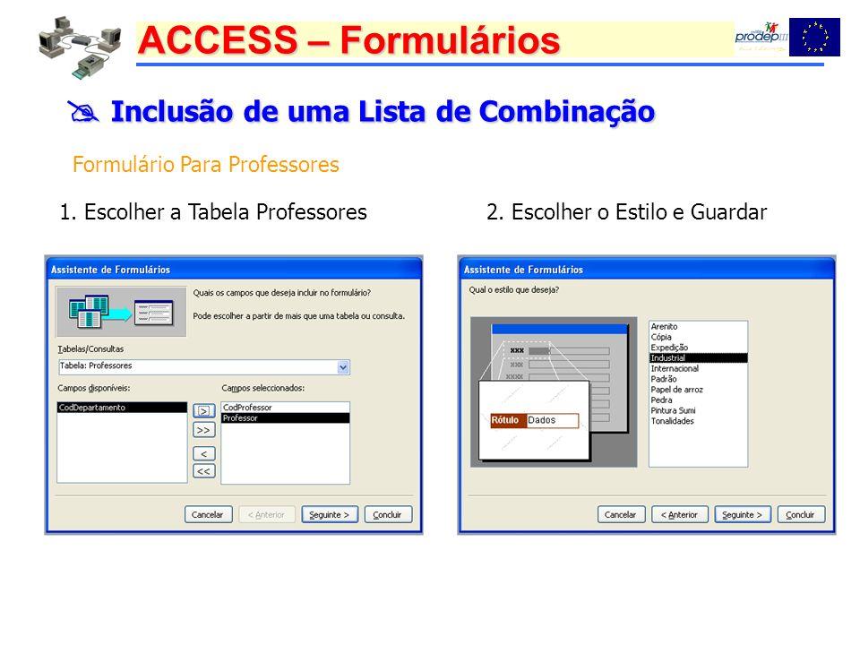 ACCESS – Formulários Inclusão de uma Lista de Combinação Inclusão de uma Lista de Combinação Formulário Para Professores 1. Escolher a Tabela Professo