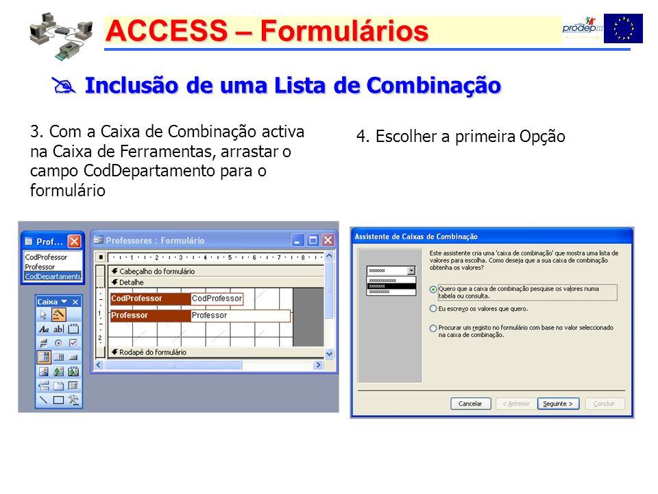 ACCESS – Formulários Inclusão de uma Lista de Combinação Inclusão de uma Lista de Combinação 3. Com a Caixa de Combinação activa na Caixa de Ferrament