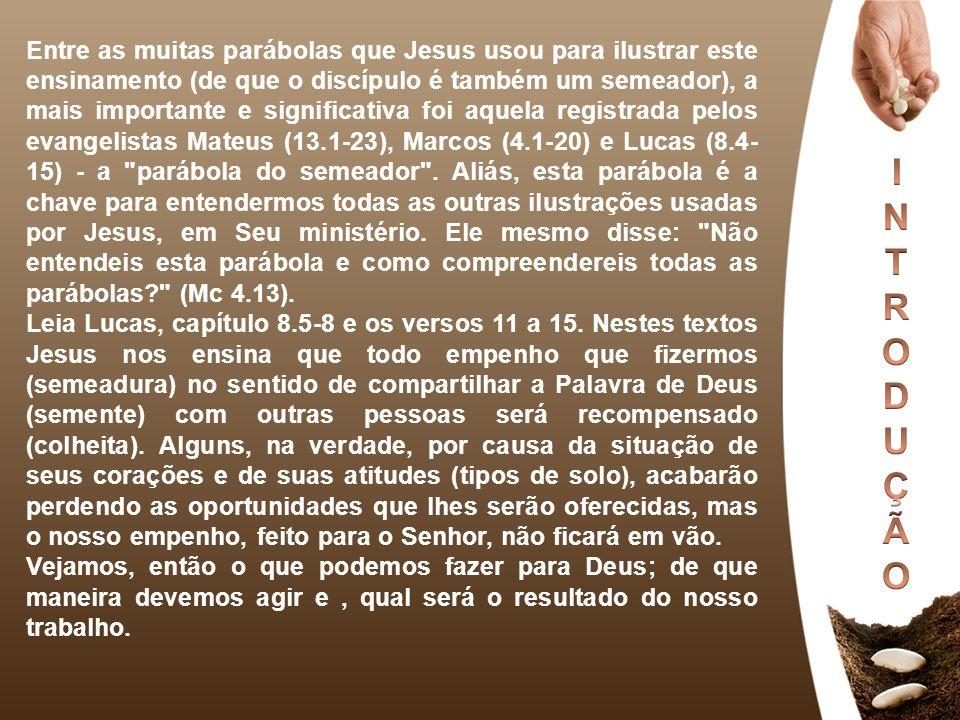Entre as muitas parábolas que Jesus usou para ilustrar este ensinamento (de que o discípulo é também um semeador), a mais importante e significativa f