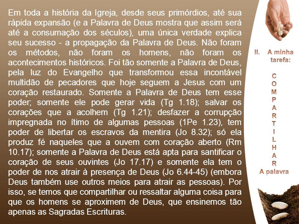 Em toda a história da Igreja, desde seus primórdios, até sua rápida expansão (e a Palavra de Deus mostra que assim será até a consumação dos séculos),