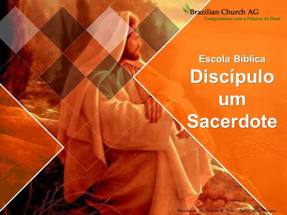 Escola Bíblica Discípulo um Sacerdote Ministrante: Pr. Valdison B. Neves – Typist: Allice Manzini