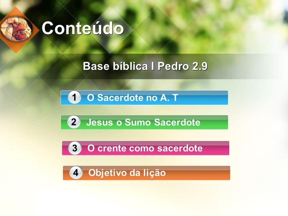 Conteúdo Base bíblica I Pedro 2.9 O Sacerdote no A. T 1 Jesus o Sumo Sacerdote 2 O crente como sacerdote3 Objetivo da lição4