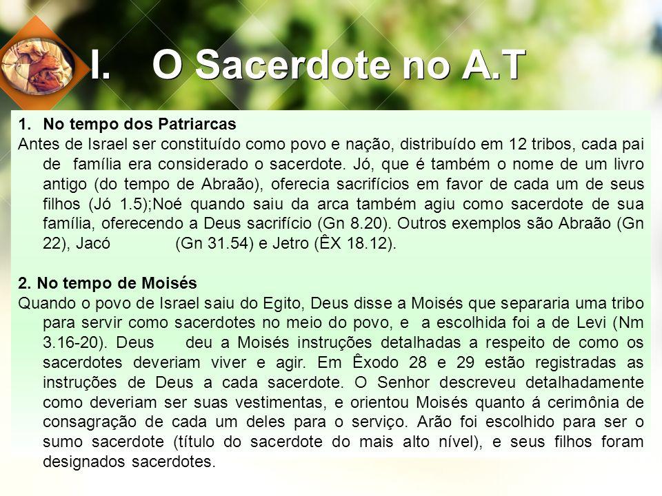 I.O Sacerdote no A.T 1.No tempo dos Patriarcas Antes de Israel ser constituído como povo e nação, distribuído em 12 tribos, cada pai de família era co