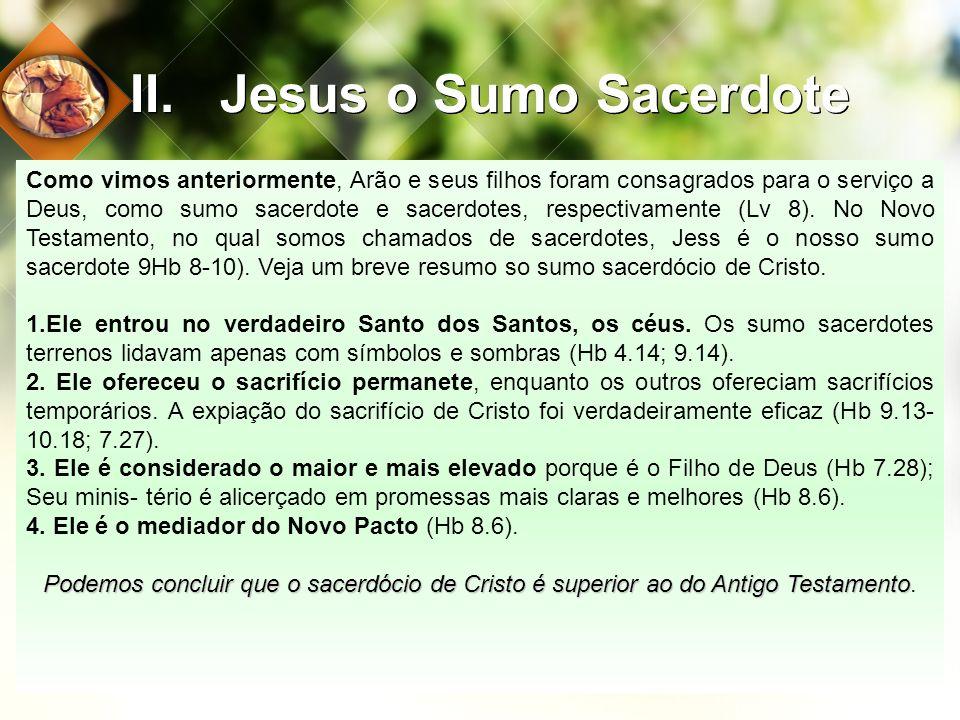 II.Jesus o Sumo Sacerdote Como vimos anteriormente, Arão e seus filhos foram consagrados para o serviço a Deus, como sumo sacerdote e sacerdotes, resp