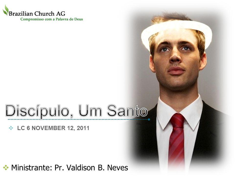 Ministrante: Pr. Valdison B. Neves LOGO LC 6 NOVEMBER 12, 2011
