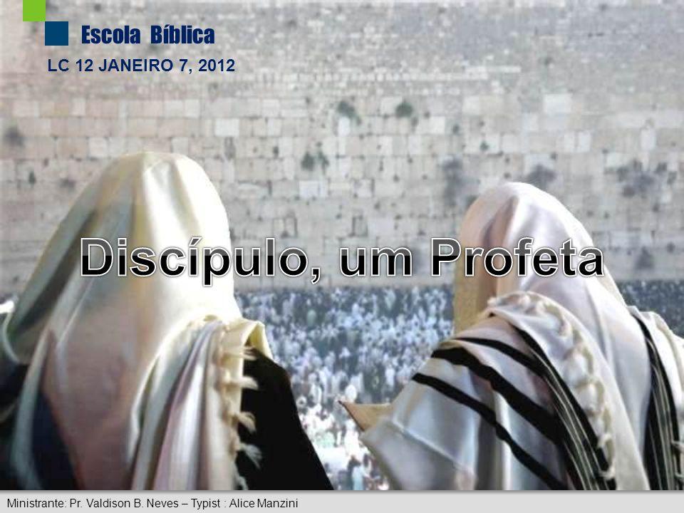 Escola Bíblica LC 12 JANEIRO 7, 2012 Ministrante: Pr. Valdison B. Neves – Typist : Alice Manzini