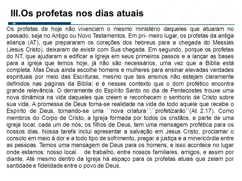 Os profetas de hoje não vivenciam o mesmo ministério daqueles que atuaram no passado, seja no Antigo ou Novo Testamentos. Em pri- meiro lugar, os prof